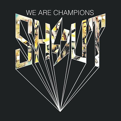 We Are Champions by Shout