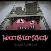 Noget Under Sengen by Jesper Lohmann