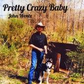 Pretty Crazy Baby by John Wentz