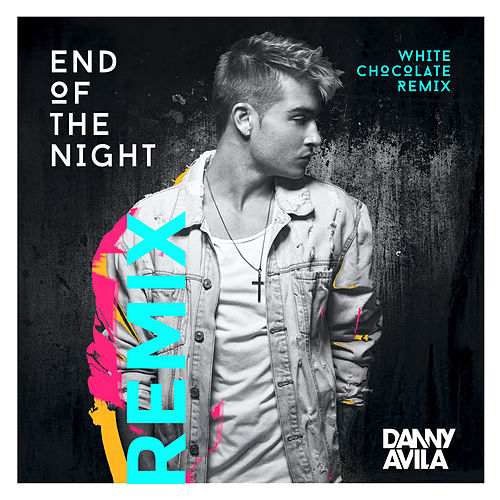 End Of The Night (White Chocolate Remix) by Danny Avila
