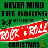 Never Mind The Boring…Here's The Real Rock ' n' Roll Christmas di Various Artists