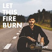 Let This Fire Burn by Bill Lee
