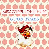 Good Times by Mississippi John Hurt