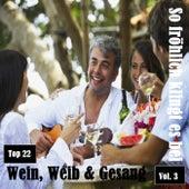 Top 22: So fröhlich klingt es bei Wein, Weib & Gesang, Vol. 3 by Various Artists