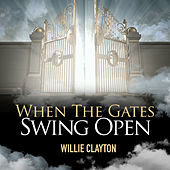 When the Gates Swing Open by Willie Clayton