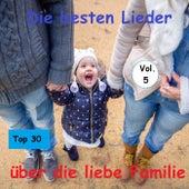 Top 30: Die besten Lieder über die liebe Familie, Vol. 5 by Various Artists