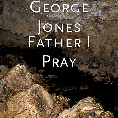 Father I Pray von George Jones