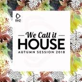 We Call It House - Autumn Session 2018 de Various Artists