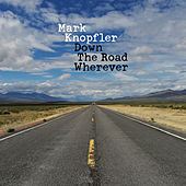 Down The Road Wherever (Deluxe) de Mark Knopfler