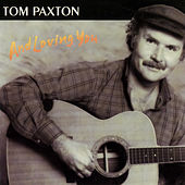 And Loving You by Tom Paxton
