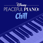 Disney Peaceful Piano: Chill by Disney Peaceful Piano