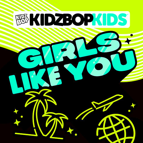 Girls Like You by KIDZ BOP Kids