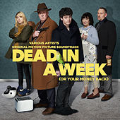 Dead In A Week (Or Your Money Back) (Original Motion Picture Soundtrack) di Various Artists