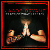 Practice What I Preach by Jacob Bryant