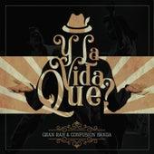Y la Vida, Que? by Gran Rah