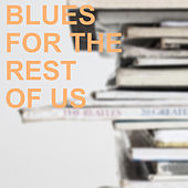 Blues for the Rest of Us by Various Artists