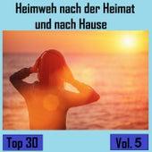 Top 30: Heimweh nach der Heimat und nach Hause, Vol. 5 by Various Artists