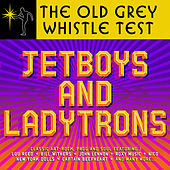 Old Grey Whistle Test: Jet Boys & Ladytrons by Various Artists