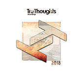 Tru Thoughts 2018 by Various Artists
