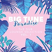 Big Tune Paradise - The Dub Lounge Selection, Vol. 1 by Various Artists