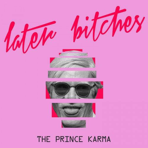 Later Bitches von Prince Karma