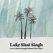 Love is Hard Enough Without the Winter by Luke Sital-Singh