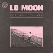 For Me, It's You by Lo Moon