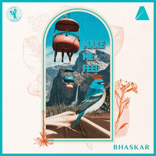 Make Me Feel by Bhaskar