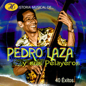 Historia Musical de Pedro Laza y Sus Pelayeros: 40 Éxitos de Pedro Laza Y Sus Pelayeros