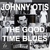 Johnny Otis And The Good Time Blues, Vol. 1 by Johnny Otis