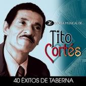 Historia Musical de Tito Cortés: 40 Exitos de Taberna de Various Artists