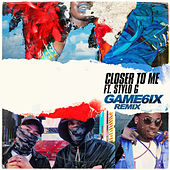 Closer to Me (GAME6IX Remix) by Various Artists