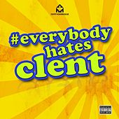 Everybody Hates Clent by DJ Clent