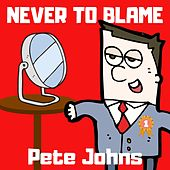 Never to Blame by Pete Johns