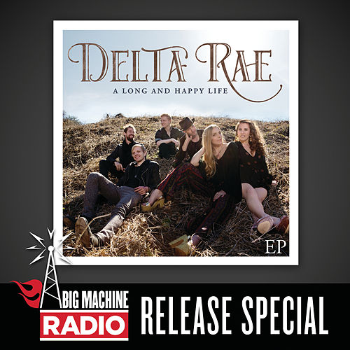 A Long And Happy Life EP (Big Machine Radio Release Special) by Delta Rae