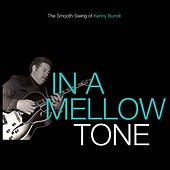 In A Mellow Tone: The Smooth Swing Of Kenny Burrell by Kenny Burrell