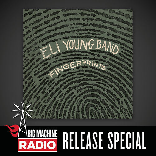 Fingerprints (Big Machine Radio Release Special) by Eli Young Band