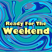 Ready For The Weekend by Various Artists