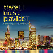 Travel music playlist the right sequence to arrive faster by Various Artists
