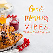 Good morning vibes we deserve a sweet day by Various Artists