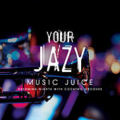 Your Jazy Music Juice dreaming nights with cocktail grooves by Various Artists