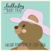 Lullaby Renditions of Lady Gaga de Lullaby Baby Trio