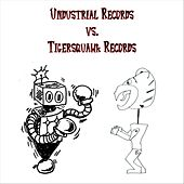Undustrial Records vs. Tigersquawk Records by Various Artists