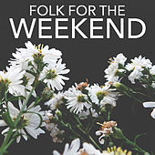 Folk For The Weekend von Various Artists