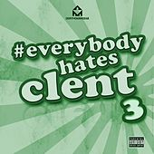 Everybody Hates Clent 3 by DJ Clent