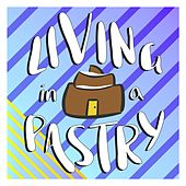 Living in a Pastry by Joseph