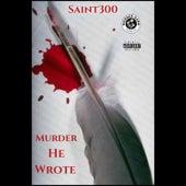 Murda He Wrote von Saint300