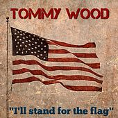 I'll Stand for the Flag de Tommy Wood
