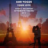 Your love (Special House & Reggaeton Instrumental Versions 2018 [Tribute To F. Knuckles, J. Principle]) von Kar Vogue