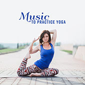 Music to Practice Yoga by Yoga Music
